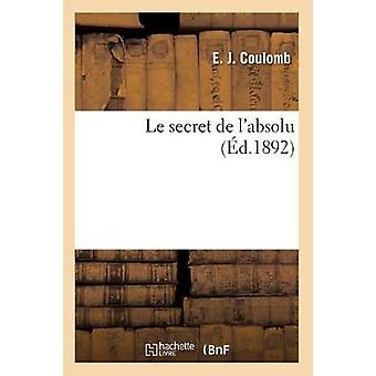 Le Secret de l'Absolu (�d.1892) by Le Secret de l'Absolu (�