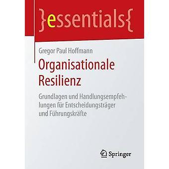 Organisationale Resilienz - Grundlagen Und Handlungsempfehlungen Fur E