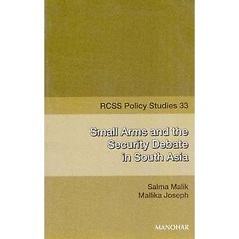 Small Arms and the Security Debate in South Asia by Salma Malik - Mal