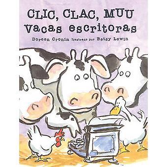 Clic - Clac - Muu - Vacas Escritoras by Doreen Cronin - Betsy Lewin -