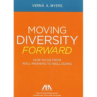 Moving Diversity Forward - How to Go from Well-Meaning to Well-Doing b