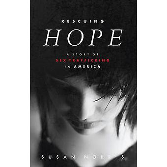 Rescuing Hope - A Story of Sex Trafficking in America by Susan Norris