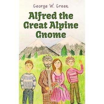 Alfred the Great Alpine Gnome by George W. Green - 9781912021925 Book