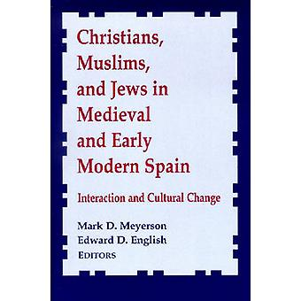 Christians Muslims and Jews in Medieval and Early Modern Spain Interactionand Cultural Change by Meyerson & Mark D.