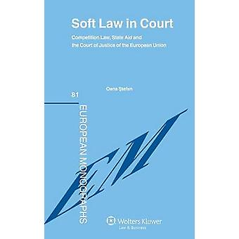 Soft Law in Court. Competition Law State Aid and the Court of Justice of the European Union by Stefan