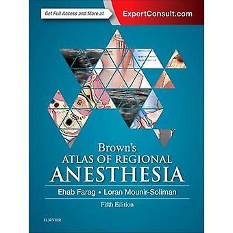 Browns Atlas of Regional Anesthesia by Ehab Farag