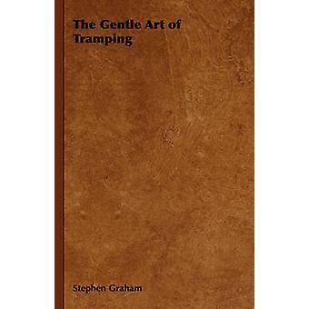The Gentle Art of Tramping by Stephen Graham & Graham