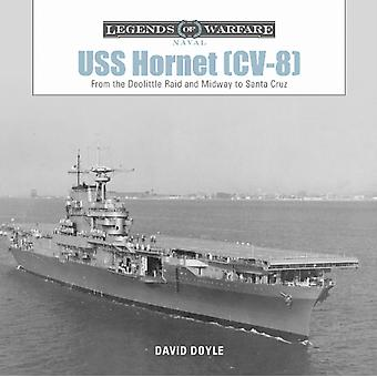 USS Hornet CV8 From the Doolittle Raid and Midway to San by David Doyle