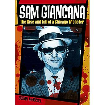 Sam Giancana - The Rise and Fall of a Chicago Mobster by Susan McNicol