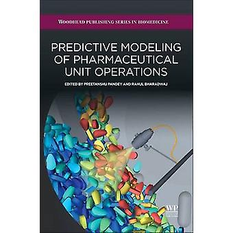 Predictive Modeling of Pharmaceutical Unit Operations by Pandey & Preetanshu