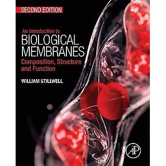 Introduction to Biological Membranes Composition Structure and Function by Stillwell & William