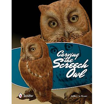 Carving the Screech Owl by Jeffrey A Moore