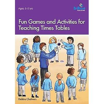 Fun Games and Activities for Teaching Times Tables by Chalmers & Debbie