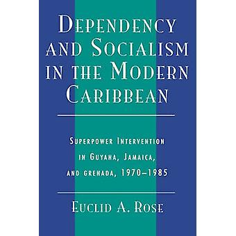 Dependency and Socialism in the Modern Caribbean Superpower Intervention in Guyana Jamaica and Grenada 19701985 by Rose & Euclid A.