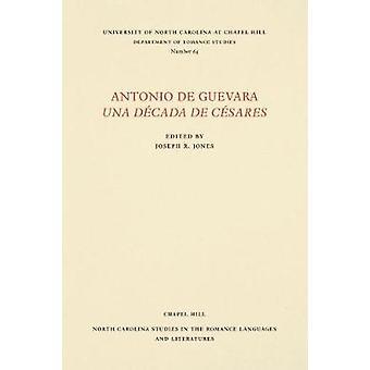 Antonio de Guevara Una Dcada de Csares by Jones & Joseph R.