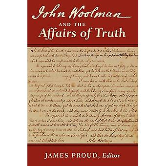 John Woolman and the Affairs of Truth by Woolman & John