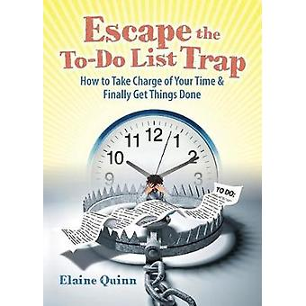 Escape the ToDo List Trap How to Take Charge of Your Time and Finally Get Things Done by Quinn & Elaine