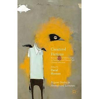 Creatural Fictions HumanAnimal Relationships in Twentieth and TwentyFirstCentury Literature by Herman & David