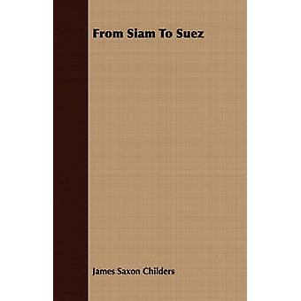 From Siam to Suez by Childers & James Saxon