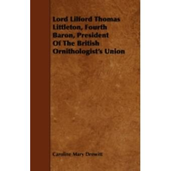 Lord Lilford Thomas Littleton Fourth Baron President of the British Ornithologists Union by Drewitt & Caroline Mary
