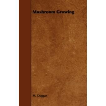 Mushroom Growing by Duggar & M.