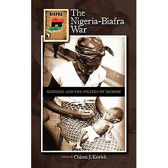 The NigeriaBiafra War Genocide and the Politics of Memory by Korieh & Chima J.