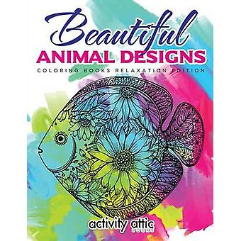Beautiful Animal Designs  Coloring Books Relaxation Edition by Activity Attic Books