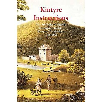 Kintyre Instructions The 5th Duke of Argylls Instructions to His Kintyre Chamberlain 17851805 by Cregeen & Eric R.