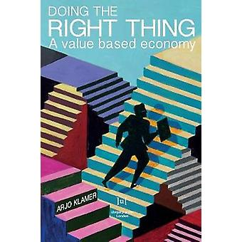 Doing the Right Thing A Value Based Economy by Klamer & Arjo