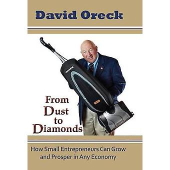 From Dust to Diamonds How Small Entrepreneurs Can Grow and Prosper in Any Economy by Oreck & David