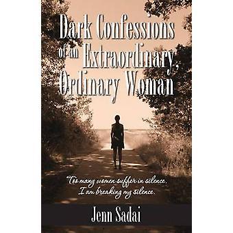 Dark Confessions of an Extraordinary Ordinary Woman by Sadai & Jenn