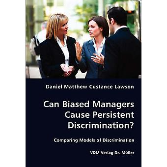 Can Biased Managers Cause Persistent Discrimination by Lawson & Daniel Matthew Custance