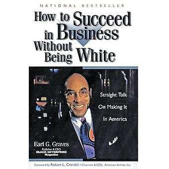 How to Succeed in Business Without Being White by Graves & Earl G.