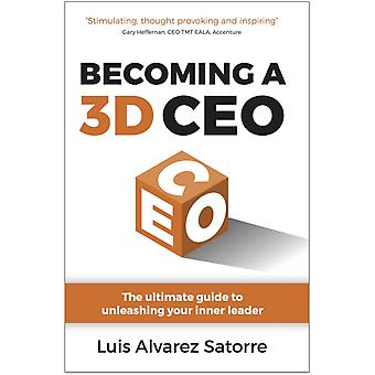 Becoming a 3D CEO The ultimate guide to unleashing your inner leader by Satorre & Luis Alvarez