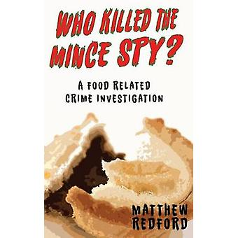 Who Killed the Mince Spy A Food Crime Investigation by Redford & Matthew