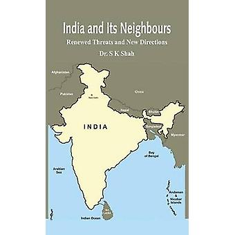 India and Its Neighbours Renewed Threats and New Directions by Shah & Dr. S K