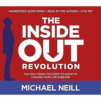 The InsideOut Revolution  The Only Thing You Need to Know to Change Your Life Forever by Michael Neill