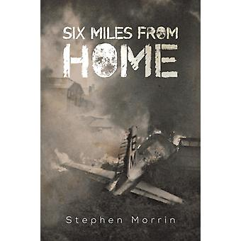 Six Miles from Home by Stephen Morrin