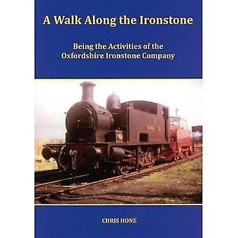 A Walk Along the Ironstone: Being the Activities of the Oxfordshire Ironstone Company