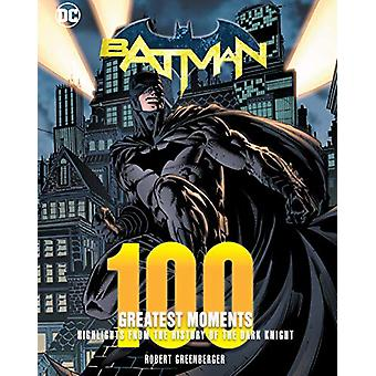 Batman - 100 Greatest Moments - Highlights from the History of The Dark