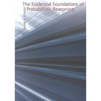 The Evidential Foundations of Probalistic Reasoning by David A. Schum