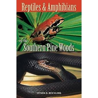 Reptiles and Amphibians of the Southern Pine Woods by Steven B. Reich