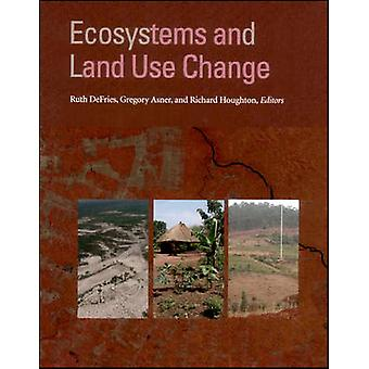Ecosystems and Land Use Change by Ruth DeFries - 9780875904184 Book