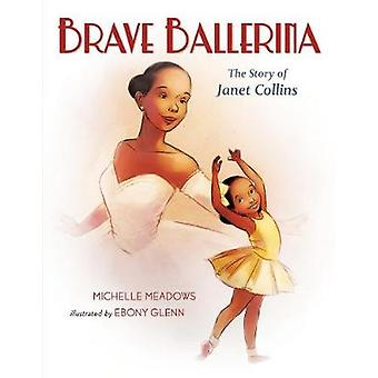 Brave Ballerina - The Story of Janet Collins by Michelle Meadows - 978