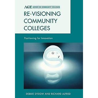 Re-visioning Community Colleges - Positioning for Innovation by Debbie