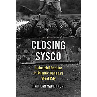 Closing Sysco - Industrial Decline in Atlantic Canada's Steel City by