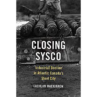 Schließen Sysco - Industrieller Niedergang in Atlantic Canada's Steel City von