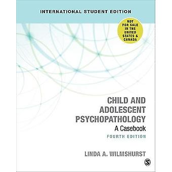Child and Adolescent Psychopathology - A Casebook by Linda Wilmshurst