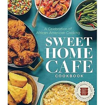 Sweet Home Cafe Cookbook - A Celebration of African American Cooking b