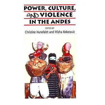 Power - Culture - and Violence in the Andes by Christine Hunefeldt -